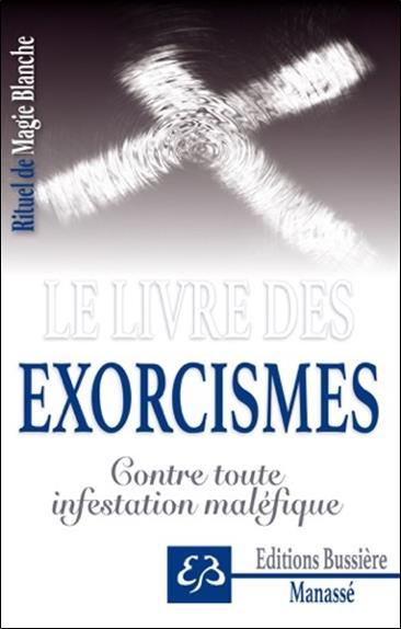 LE LIVRE DES EXORCISMES - CONTRE TOUTE INFESTATION MALEFIQUE