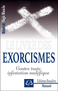 RITUEL DE MAGIE BLANCHE TOME 6 - LE LIVRE DES EXORCISMES - CONTRE TOUTE INFESTATION MALEFIQUE