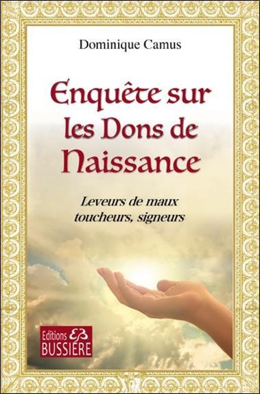ENQUETE SUR LES DONS DE NAISSANCE - LEVEURS DE MAUX, TOUCHEURS, SIGNEURS