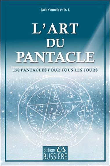 L'ART DU PANTACLE - 150 PANTACLES POUR TOUS LES JOURS