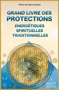 GRAND LIVRE DES PROTECTIONS ENERGETIQUES, SPIRITUELLES ET TRADITIONNELLES