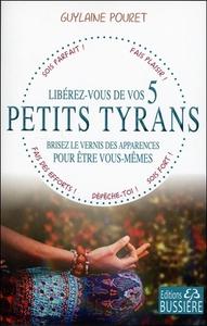 LIBEREZ-VOUS DE VOS 5 PETITS TYRANS - BRISEZ LE VERNIS DES APPARENCES POUR ETRE VOUS-MEMES