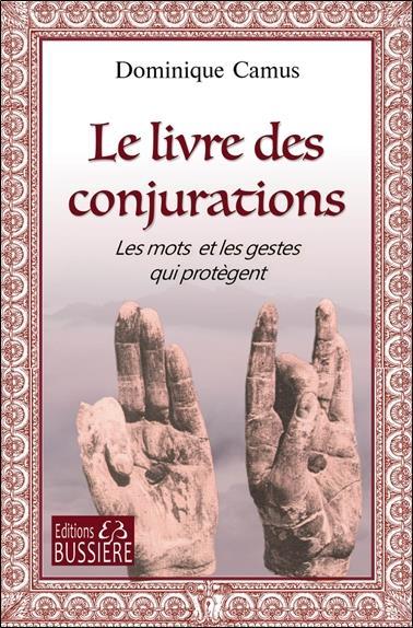 LE LIVRE DES CONJURATIONS - LES MOTS ET LES GESTES QUI PROTEGENT