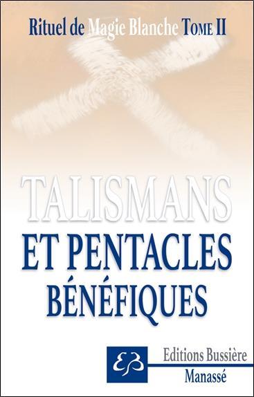 RITUEL DE MAGIE BLANCHE TOME 2 - TALISMANS ET PENTACLES BENEFIQUES
