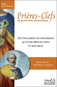 PRIERES-CLEFS DE PROTECTION MIRACULEUSE - NEUTRALISER LES ANGOISSES, ACTIVER PROTECTION ET REUSSITE