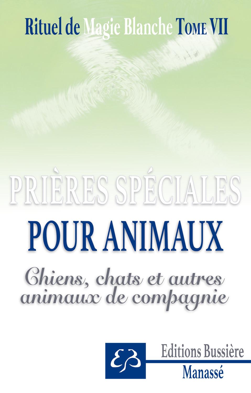 RITUEL DE MAGIE BLANCHE TOME 7 - PRIERES SPECIALES POUR ANIMAUX - CHIENS, CHATS ET AUTRES ANIMAUX DE