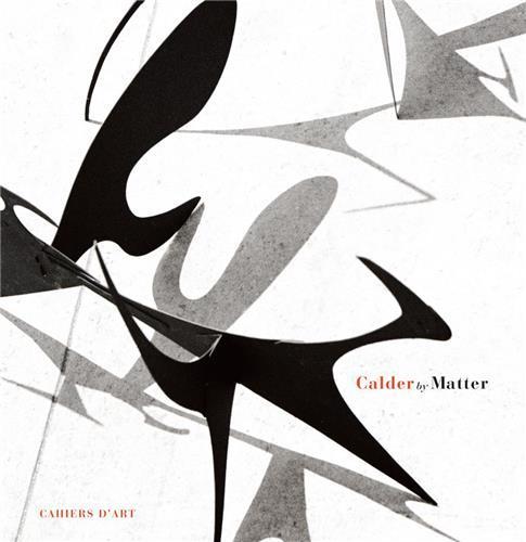 CALDER BY MATTER - HERBERT MATTER PHOTOGRAPHS OF ALEXANDER CALDER AND HIS WORK /ANGLAIS