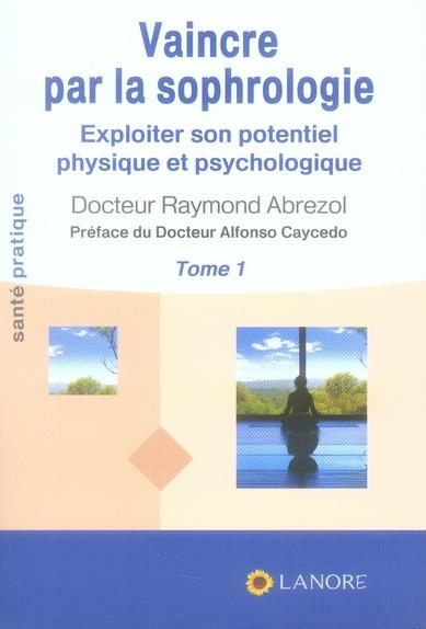 VAINCRE LA SOPHROLOGIE (TOME 1)