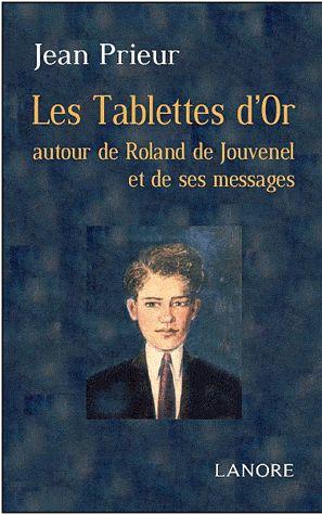 TABLETTES D'OR A TRAVERS ROLAND DE JOUVENEL ET SES MESSAGES (LES)