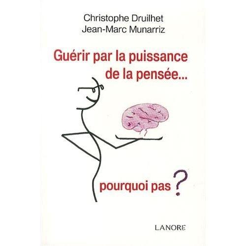 GUERIR PAR LA PUISSANCE DE LA PENSEE... POURQUOI PAS ?