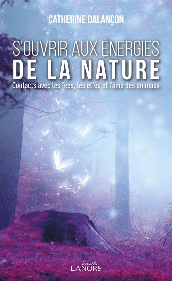 S'OUVRIR AUX ENERGIES DE LA NATURE - CONTACTS AVEC LES FEES, LES ELFES ET L'AME DES ANIMAUX