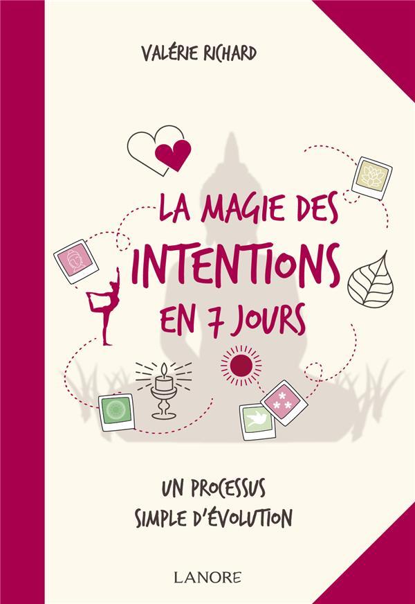 LA MAGIE DES INTENTIONS EN 7 JOURS - UN PROCESSUS SIMPLE D'EVOLUTION