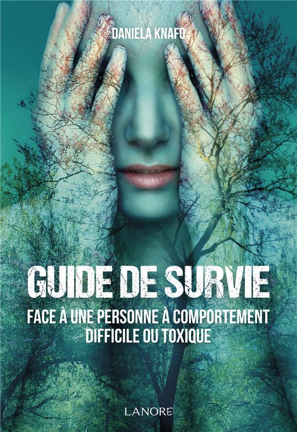GUIDE DE SURVIE FACE A UNE PERSONNE A COMPORTEMENT DIFFICILE OU TOXIQUE