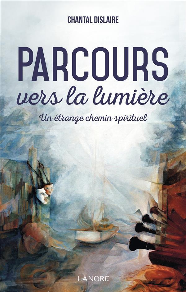 PARCOURS VERS LA LUMIERE - UN ETRANGE CHEMIN SPIRITUEL