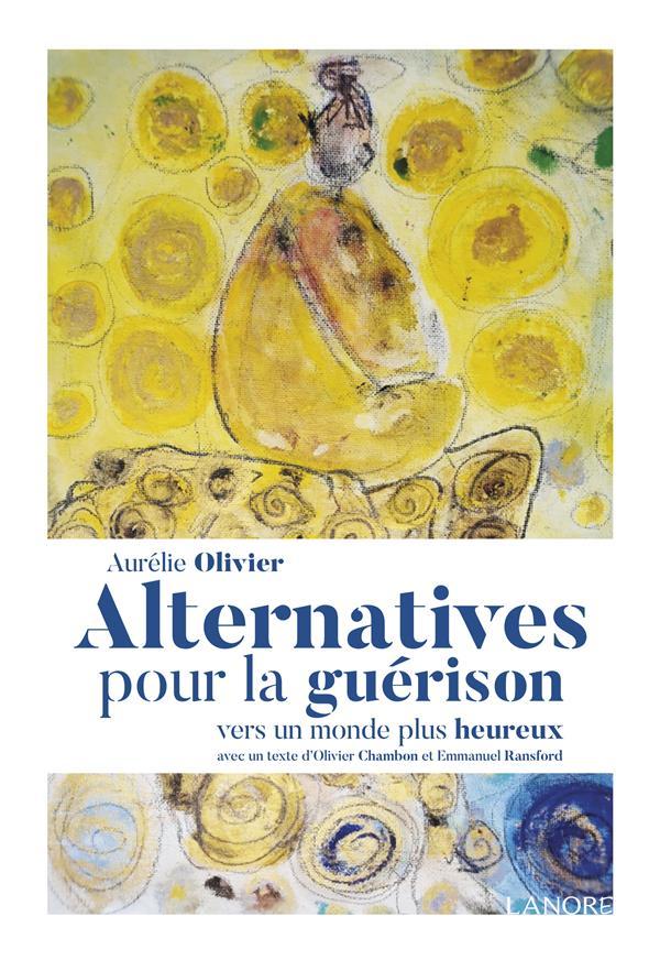 ALTERNATIVES POUR LA GUERISON - VERS UN MONDE PLUS HEUREUX