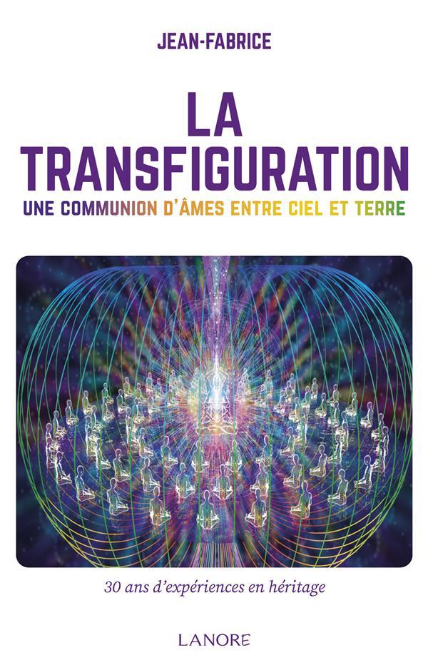 LA TRANSFIGURATION - LA COMMUNICATION D'AMES ENTRE CIEL ET TERRE