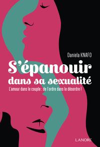 S'EPANOUIR DANS SA SEXUALITE - L'AMOUR DANS LE COUPLE : DE L'ORDRE DANS LE DESORDRE !