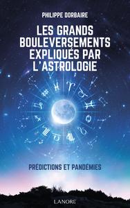LES GRANDS BOULEVERSEMENTS EXPLIQUES PAR L'ASTROLOGIE - PREDICTIONS ET PANDEMIES