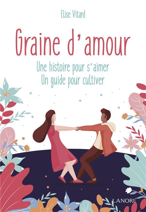 GRAINE D'AMOUR - UNE HISTOIRE POUR S'AIMER, UN GUIDE POUR CULTIVER