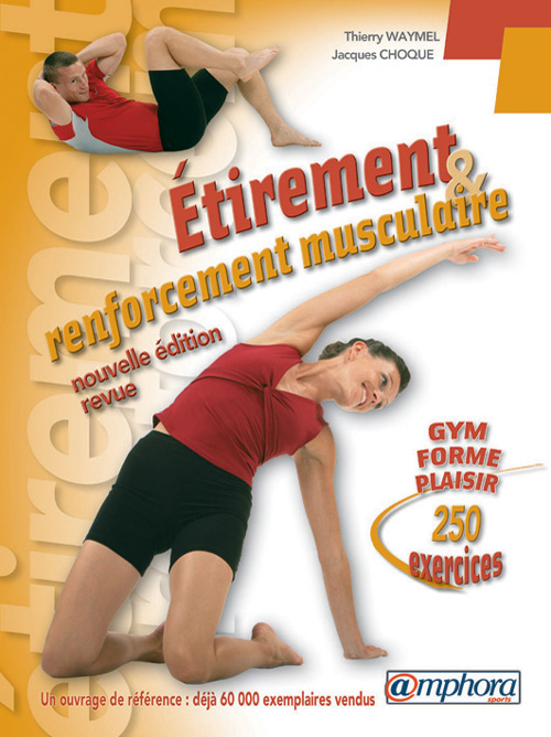 ETIREMENT ET RENFORCEMENT MUSCULAIRE, 250 EXERCICES NOUVELLE EDITION REVUE EN