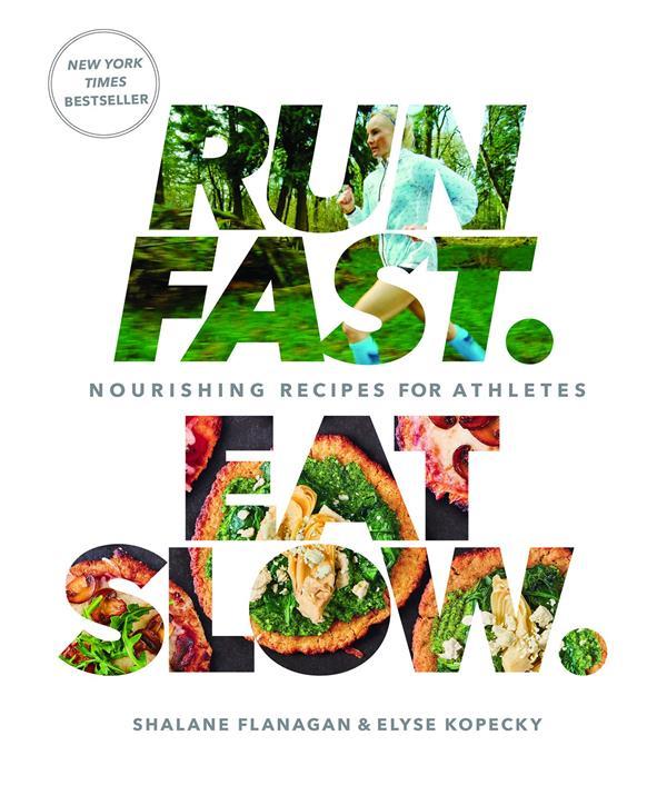 RUN FAST EAT SLOW - DES RECETTES SAVOUREUSES POUR LES ATHELTES