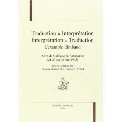 TRADUCTION = INTERPRETATION INTERPRETATION = TRADUCTION. L'EXEMPLE RIMBAUD.