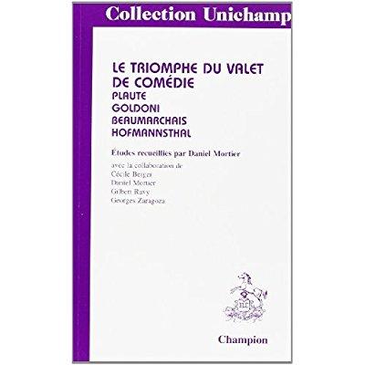 TRIOMPHE DU VALET DE COMEDIE (LE). PLAUTE, GOLDONI, BEAUMARCHAIS, HOFMANNSTHAL. ETUDES RECUEILLIES P