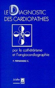 LE DIAGNOSTIC DES CARDIOPATHIES PAR LE CATHETERISME ET L'ANGIOCARDIOGRAPHIE