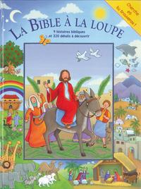 LA BIBLE A LA LOUPE - 9 HISTOIRES BIBLIQUES - 320 DETAILS A DECOUVRIR - JUSQU'A 5 ANS