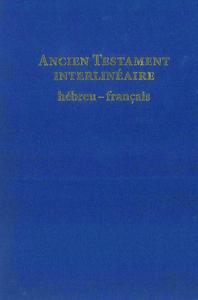ANCIEN TESTAMENT INTERLINEAIRE HEBREU-FRANCAIS