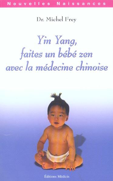 YIN YANG, FAITES UN BEBE ZEN AVEC LA MEDECINE C HINOISE