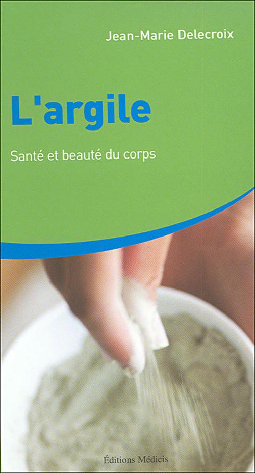 L'ARGILE - SANTE ET BEAUTE DU CORPS