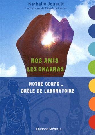 NOS AMIS LES CHAKRAS - NOTRE CORPS... DROLE DE LABORATOIRE