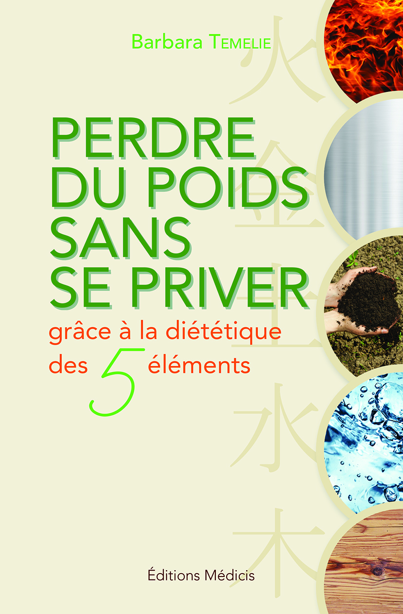PERDRE DU POIDS SANS SE PRIVER GRACE A LA DIETETIQUE DES 5 ELEMENTS