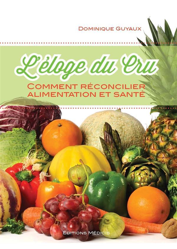 L'ELOGE DU CRU - COMMENT RECONCILIER ALIMENTATION ET SANTE
