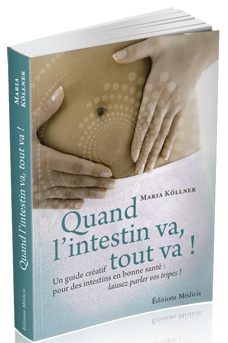QUAND L'INTESTIN VA, TOUT VA ! - UN GUIDE CREATIF POUR DES INTESTINS EN BONNE SANTE