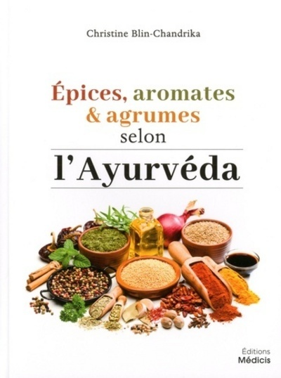 EPICES, AROMATES ET AGRUMES SELON L'AYURVEDA ADAPTE A L'OCCIDENT
