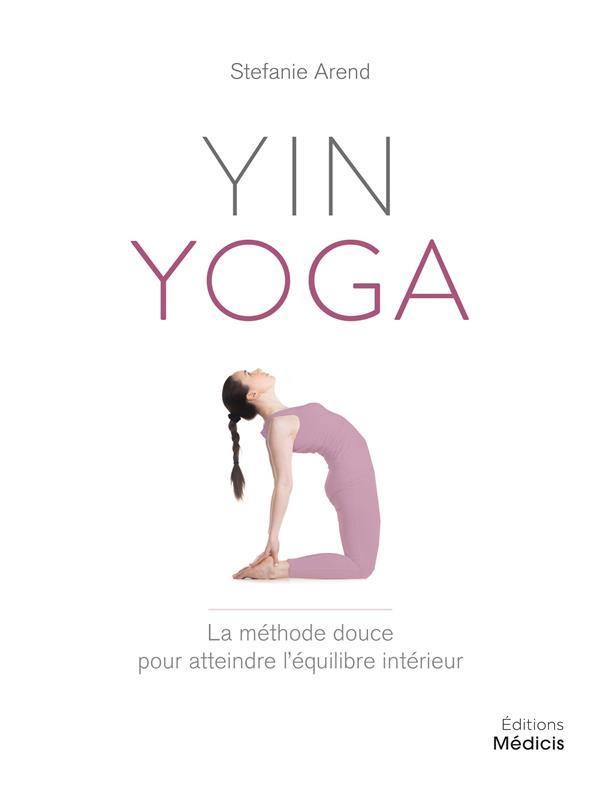 YIN YOGA - LA METHOD DOUCE POUR ATTEINDRE L'EQUILIBRE INTERIEUR