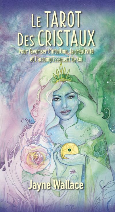 LE TAROT DES CRISTAUX - POUR FAVORISER L'INTUITION, LA CREATIVITE ET L'ACCOMPLISSEMENT DE SOI