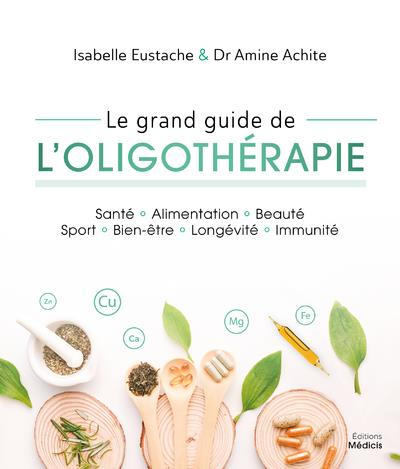 LE GRAND GUIDE DE L'OLIGOTHERAPIE