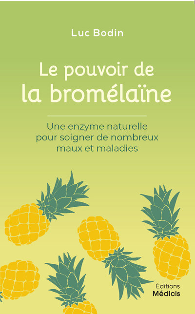 LE POUVOIR DE LA BROMELAINE - UNE ENZYME NATURELLE POUR SOIGNER DE NOMBREUX MAUX ET MALADIES