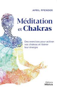 MEDITATION ET CHAKRAS - DES EXERCICES POUR ACTIVER VOS CHAKRAS ET LIBERER LEUR ENERGIE
