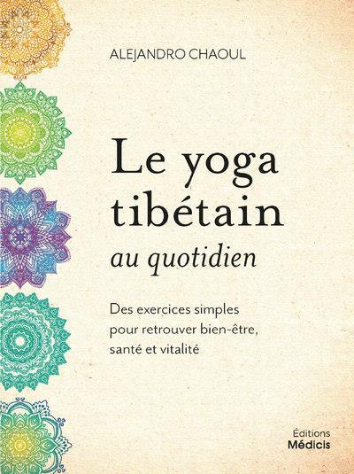 LE YOGA TIBETAIN AU QUOTIDIEN - DES EXERCICES SIMPLES POUR RETROUVER BIEN-ETRE, SANTE ET VITALITE