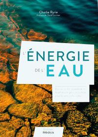 L'ENERGIE DE L'EAU - DECOUVREZ LES INNOMBRABLES BIENFAITS ENERGETIQUES DE L'EAU POUR LA SANTE