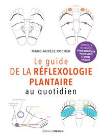 LE GUIDE DE LA REFLEXOLOGIE PLANTAIRE AU QUOTIDIEN - CONSEILS POUR AMELIORER VOTRE SANTE