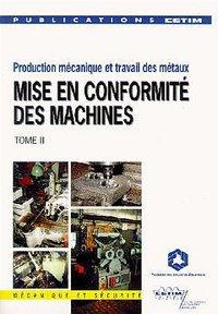 MISE EN CONFORMITE DES MACHINES TOME 2 PRODUCTION MECANIQUE ET TRAVAIL DES METAUX REF 6D06