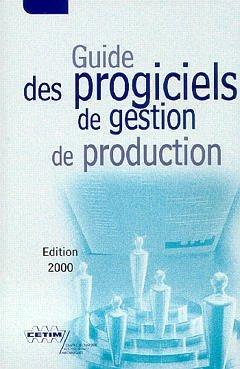 GUIDE DES PROGICIELS DE GESTION DE PRODUCTION EDITION 2000 (3B11)