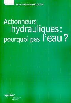 ACTIONNEURS HYDRAULIQUES POURQUOI PAS L'EAU LES CONFERENCES CETIM JOURNEES TECHNIQUES DU 26 10 2000