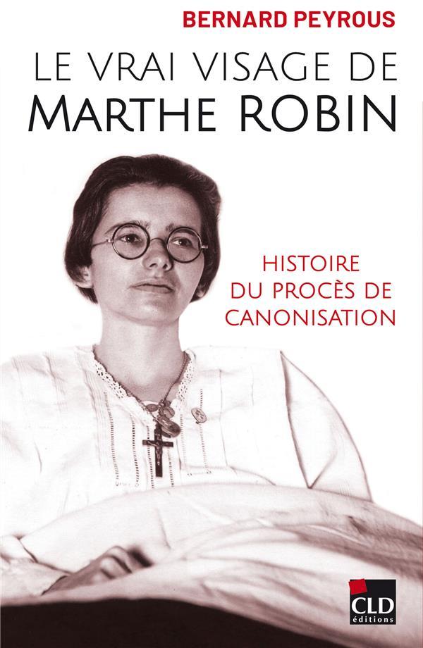 LE VRAI VISAGE DE MARTHE ROBIN - HISTOIRE DU PROCES DE CANONISATION