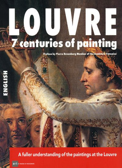 LOUVRE 7 CENTORIES OF PAINTING (ANGLAIS) - A FULLER UNDERSTANDING OF THE PAINTINGS AT THE LOUVRE